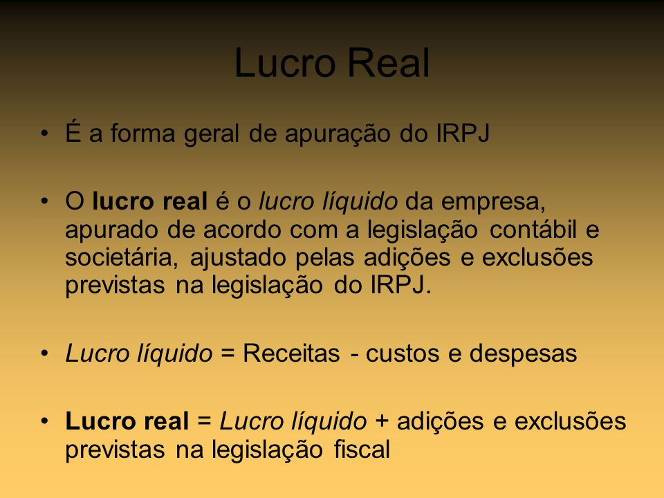Lucro Real É a forma geral de apuração do IRPJ