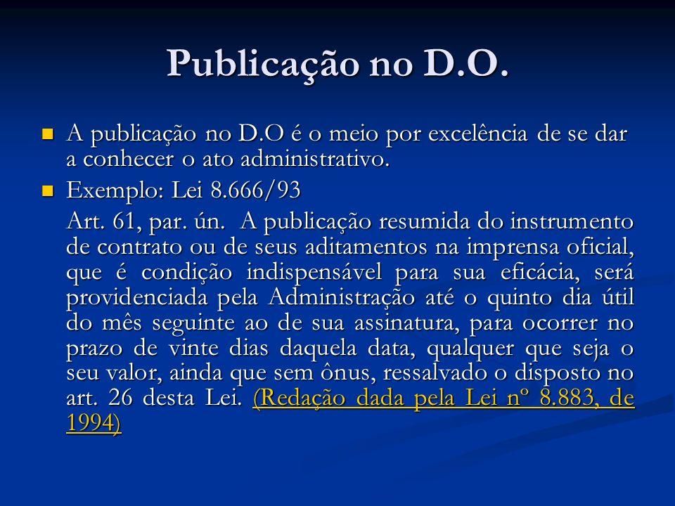 Publicação no D.O. A publicação no D.O é o meio por excelência de se dar a conhecer o ato administrativo.