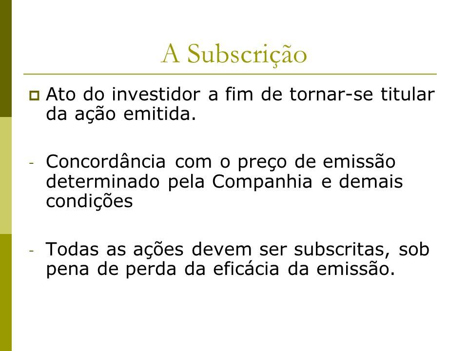 A SubscriçãoAto do investidor a fim de tornar-se titular da ação emitida.