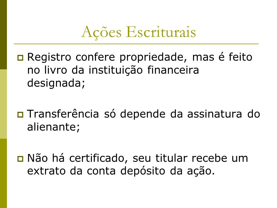 Ações EscrituraisRegistro confere propriedade, mas é feito no livro da instituição financeira designada;