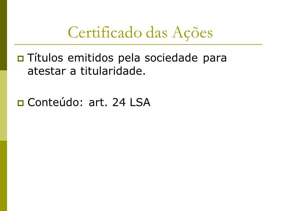 Certificado das Ações Títulos emitidos pela sociedade para atestar a titularidade.