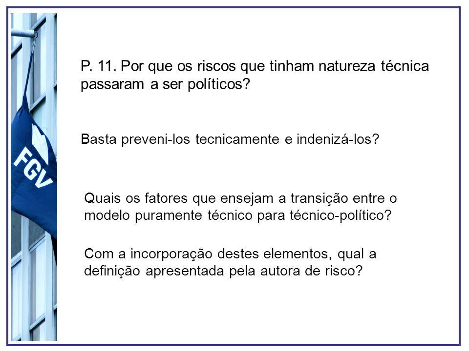 P. 11. Por que os riscos que tinham natureza técnica passaram a ser políticos