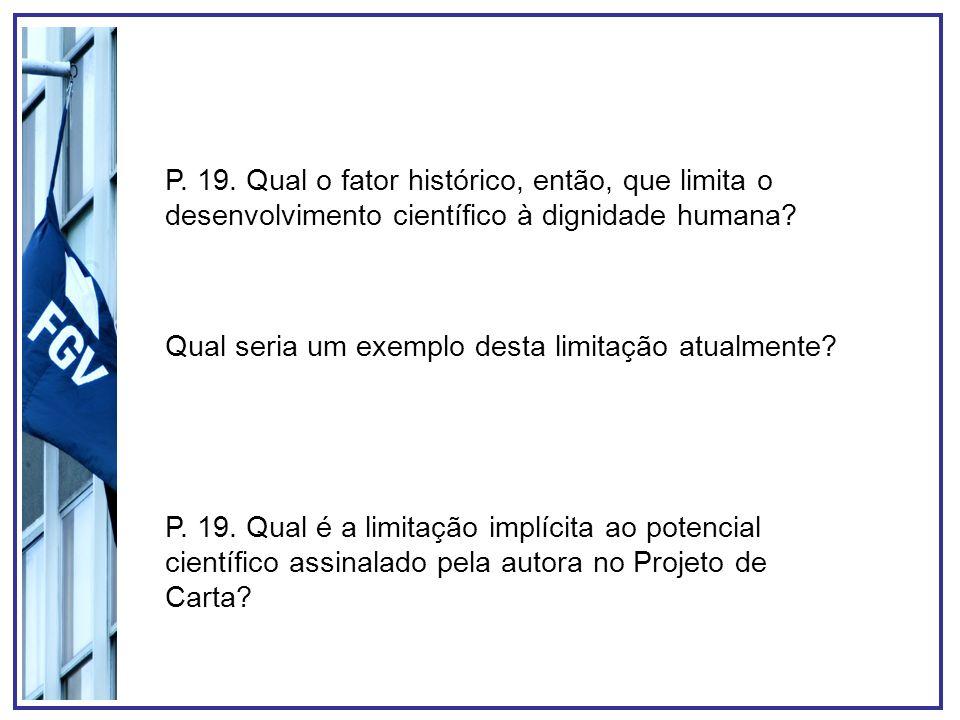 P. 19. Qual o fator histórico, então, que limita o desenvolvimento científico à dignidade humana