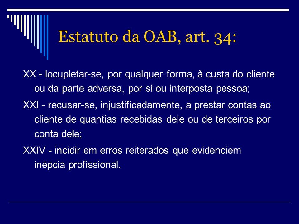 Estatuto da OAB, art. 34: XX - locupletar-se, por qualquer forma, à custa do cliente ou da parte adversa, por si ou interposta pessoa;