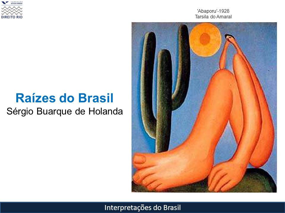 Raízes do Brasil Sérgio Buarque de Holanda Interpretações do Brasil