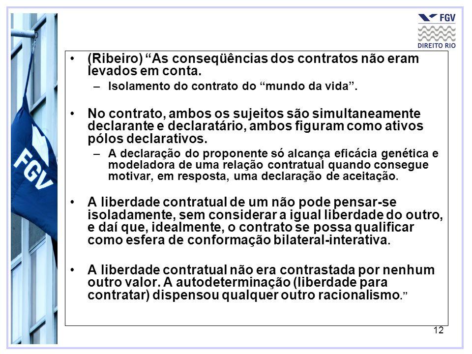 (Ribeiro) As conseqüências dos contratos não eram levados em conta.