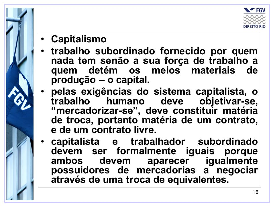 Capitalismotrabalho subordinado fornecido por quem nada tem senão a sua força de trabalho a quem detém os meios materiais de produção – o capital.