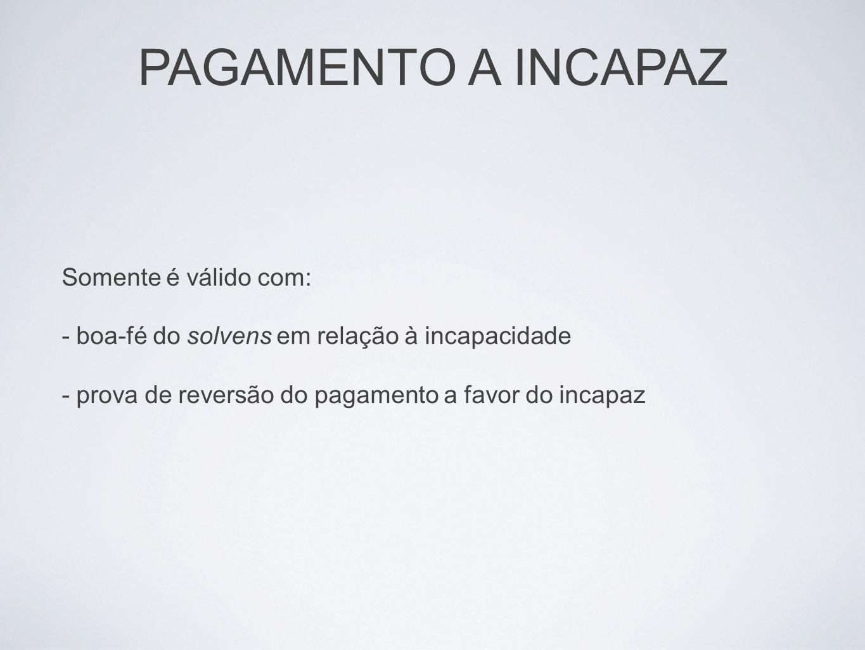 PAGAMENTO A INCAPAZ Somente é válido com: