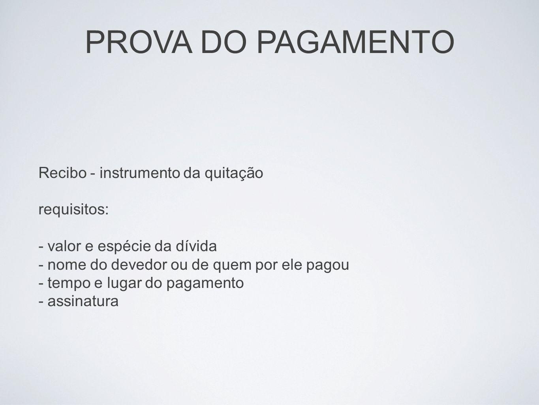 PROVA DO PAGAMENTO Recibo - instrumento da quitação requisitos: