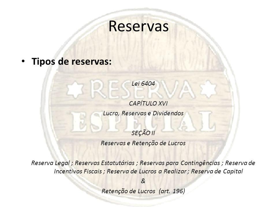 Reservas Tipos de reservas: Lei 6404 CAPÍTULO XVI
