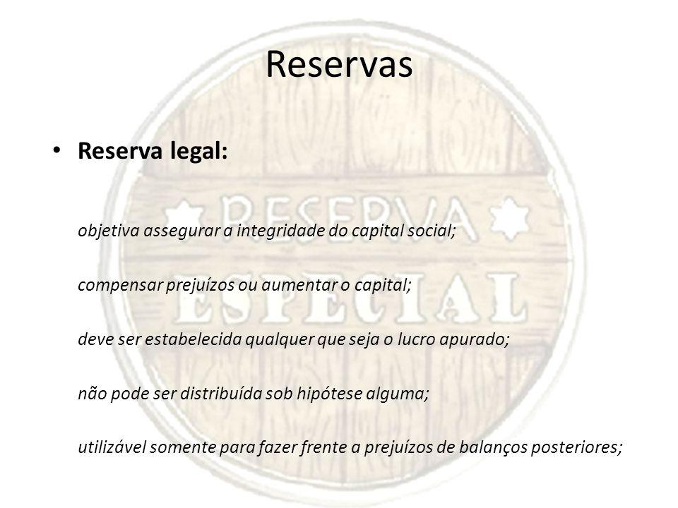 Reservas Reserva legal: compensar prejuízos ou aumentar o capital;