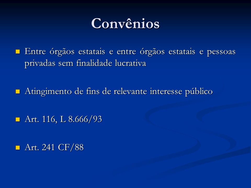 Convênios Entre órgãos estatais e entre órgãos estatais e pessoas privadas sem finalidade lucrativa.