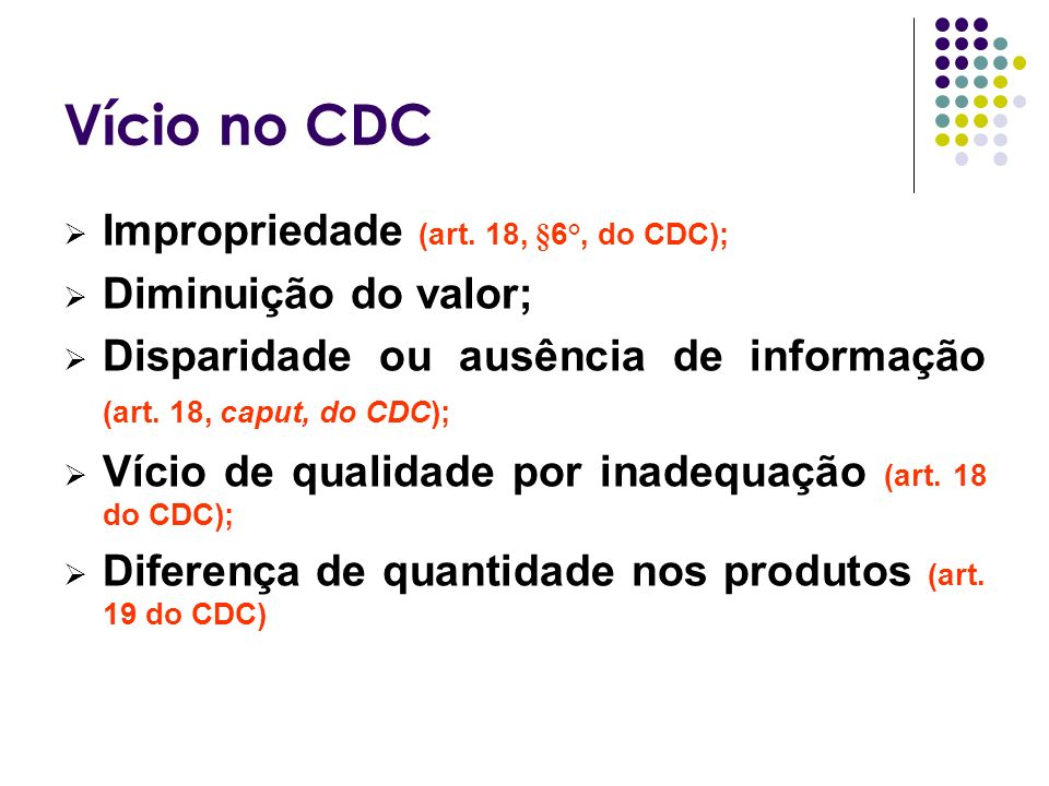 Vício no CDC Impropriedade (art. 18, §6°, do CDC);