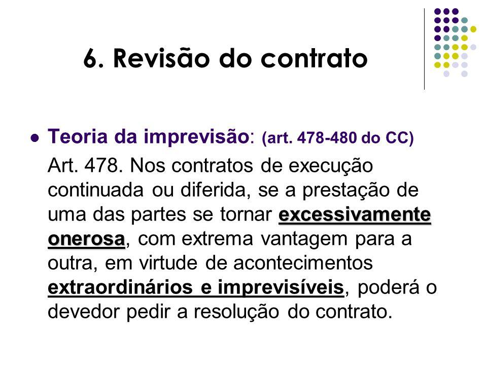 6. Revisão do contrato Teoria da imprevisão: (art. 478-480 do CC)