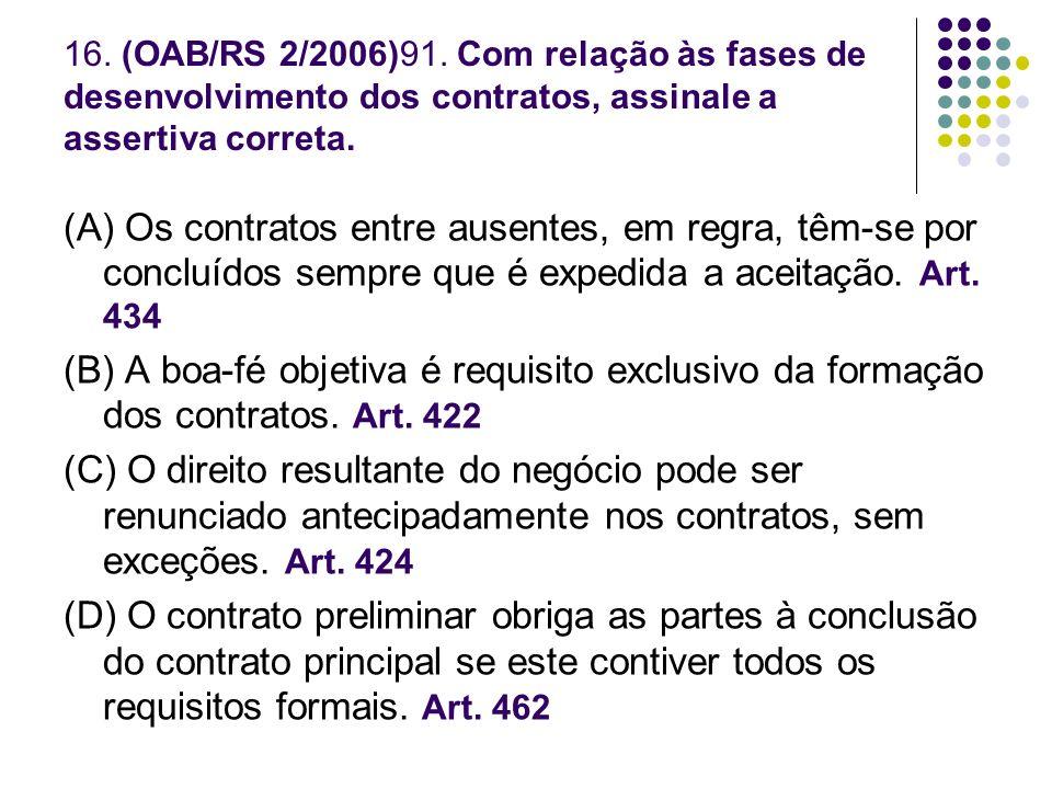 16. (OAB/RS 2/2006)91. Com relação às fases de desenvolvimento dos contratos, assinale a assertiva correta.