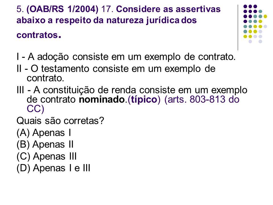 I - A adoção consiste em um exemplo de contrato.