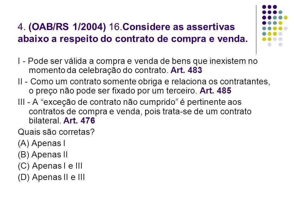 4. (OAB/RS 1/2004) 16.Considere as assertivas abaixo a respeito do contrato de compra e venda.
