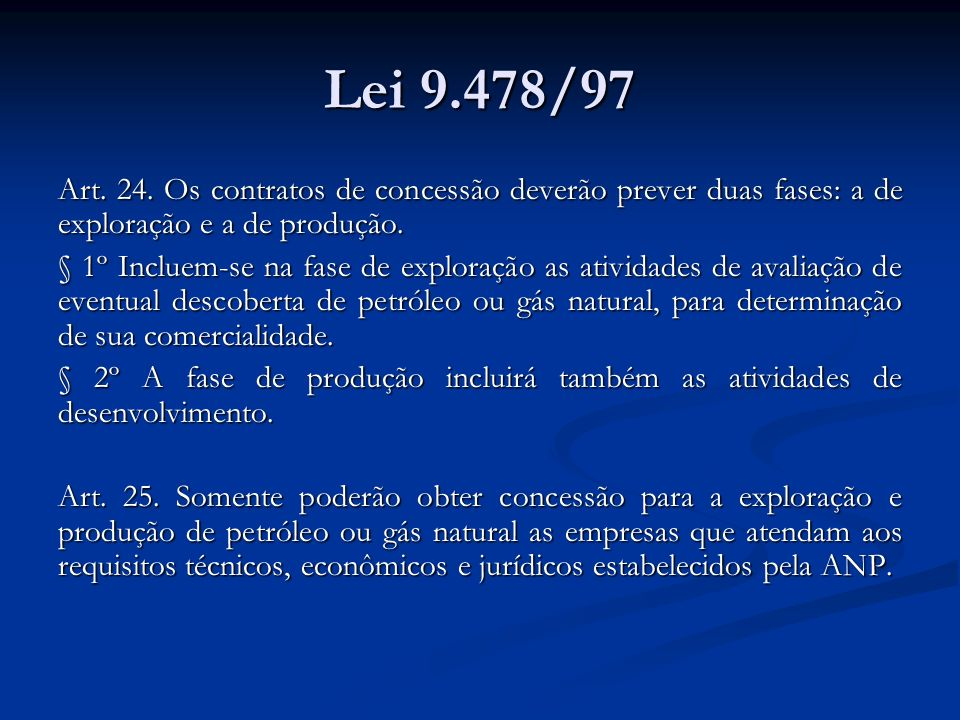 Lei 9.478/97 Art. 24. Os contratos de concessão deverão prever duas fases: a de exploração e a de produção.