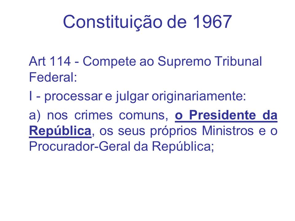 Constituição de 1967 Art 114 - Compete ao Supremo Tribunal Federal: