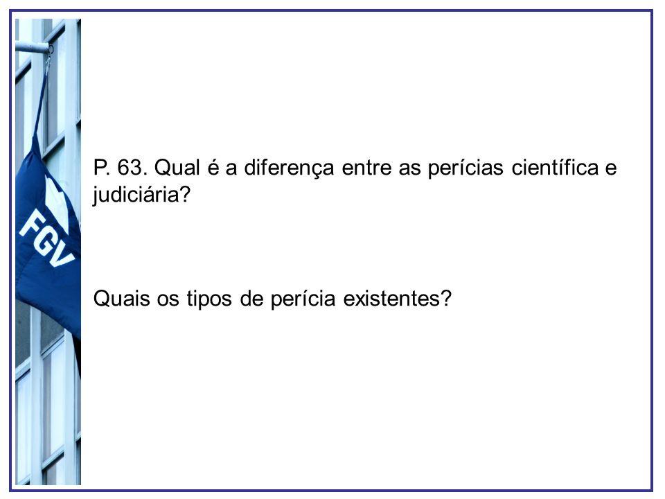 P. 63. Qual é a diferença entre as perícias científica e judiciária