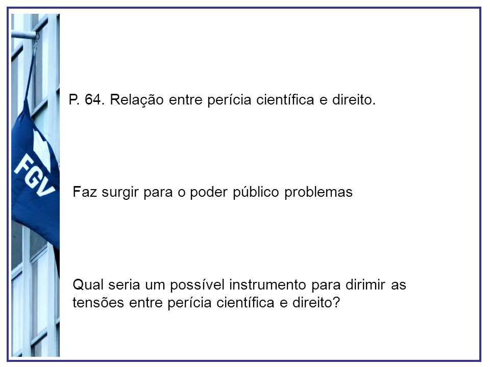 P. 64. Relação entre perícia científica e direito.
