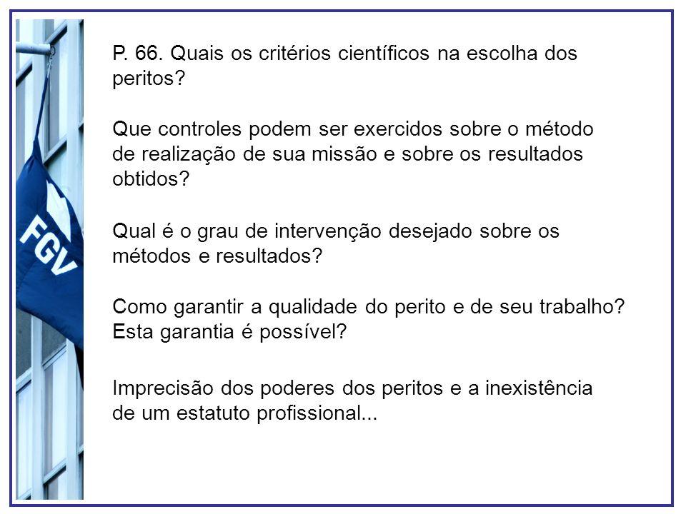 P. 66. Quais os critérios científicos na escolha dos peritos