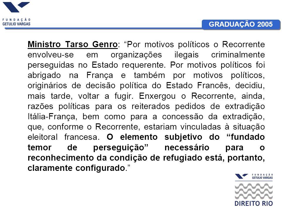 Ministro Tarso Genro: Por motivos políticos o Recorrente envolveu-se em organizações ilegais criminalmente perseguidas no Estado requerente.