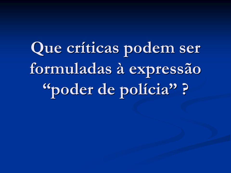 Que críticas podem ser formuladas à expressão poder de polícia