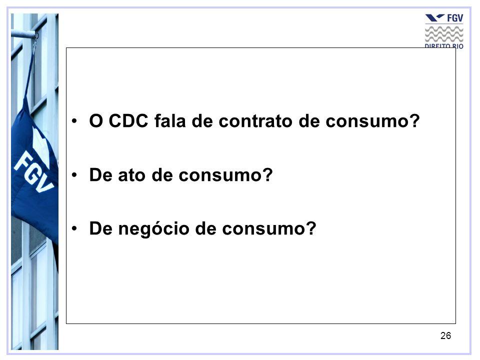 O CDC fala de contrato de consumo