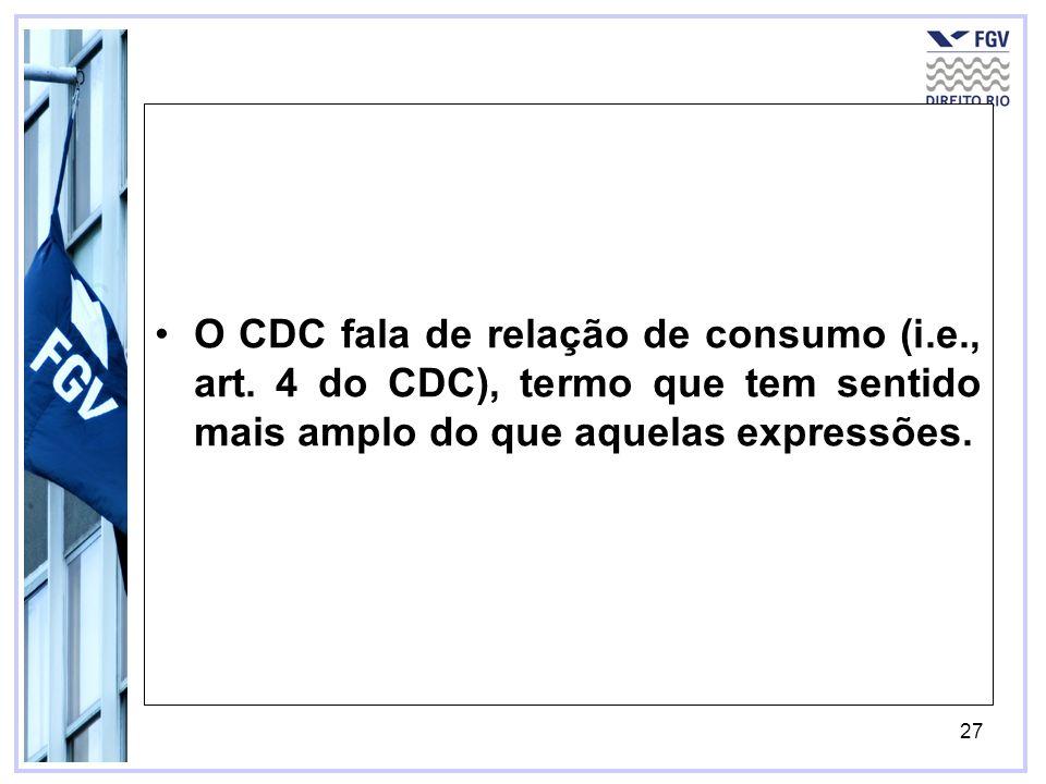 O CDC fala de relação de consumo (i. e. , art