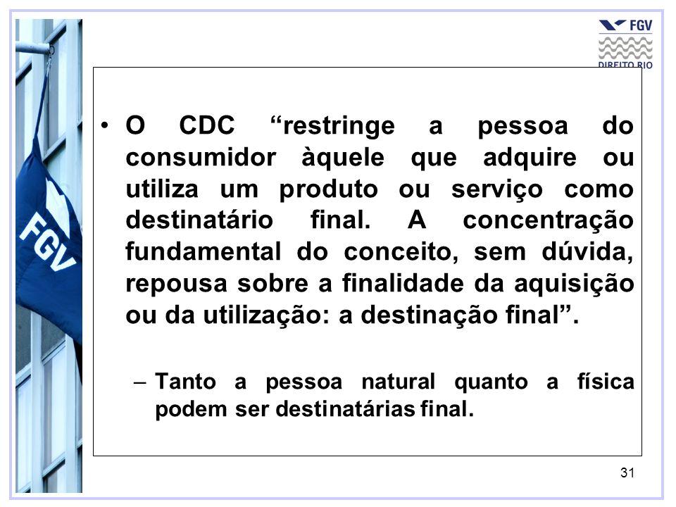 O CDC restringe a pessoa do consumidor àquele que adquire ou utiliza um produto ou serviço como destinatário final. A concentração fundamental do conceito, sem dúvida, repousa sobre a finalidade da aquisição ou da utilização: a destinação final .