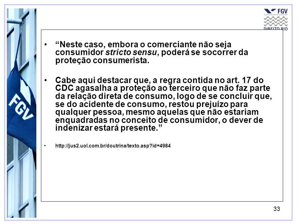 Neste caso, embora o comerciante não seja consumidor stricto sensu, poderá se socorrer da proteção consumerista.