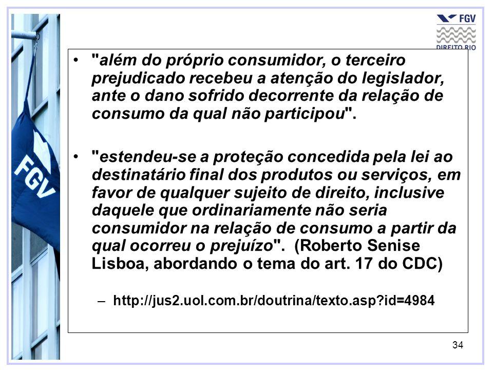 além do próprio consumidor, o terceiro prejudicado recebeu a atenção do legislador, ante o dano sofrido decorrente da relação de consumo da qual não participou .