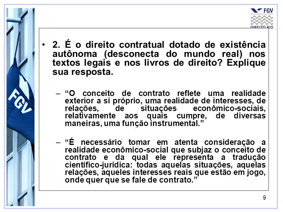 2. É o direito contratual dotado de existência autônoma (desconecta do mundo real) nos textos legais e nos livros de direito Explique sua resposta.