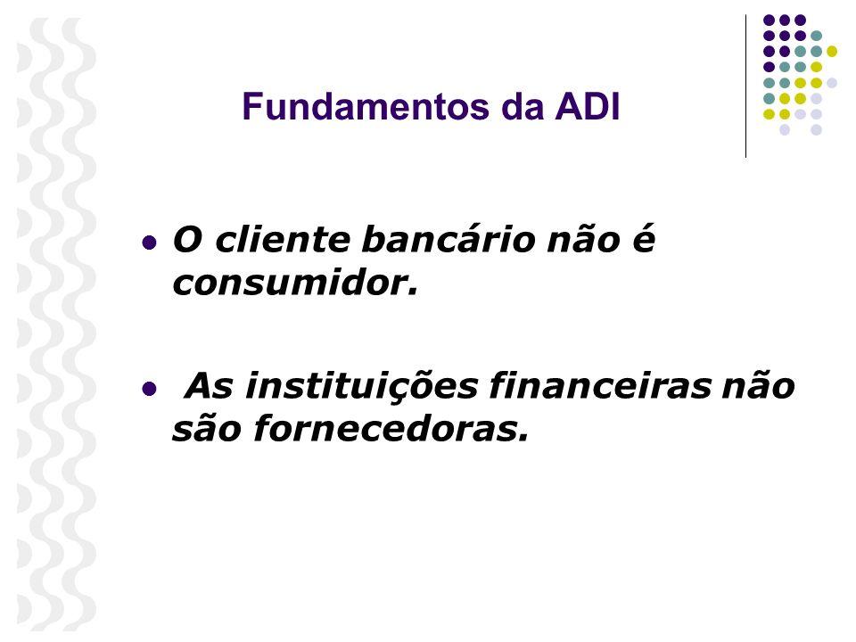 Fundamentos da ADI O cliente bancário não é consumidor.