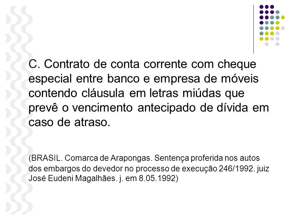 C. Contrato de conta corrente com cheque especial entre banco e empresa de móveis contendo cláusula em letras miúdas que prevê o vencimento antecipado de dívida em caso de atraso.