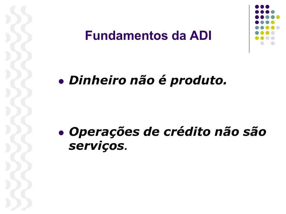 Fundamentos da ADI Dinheiro não é produto.