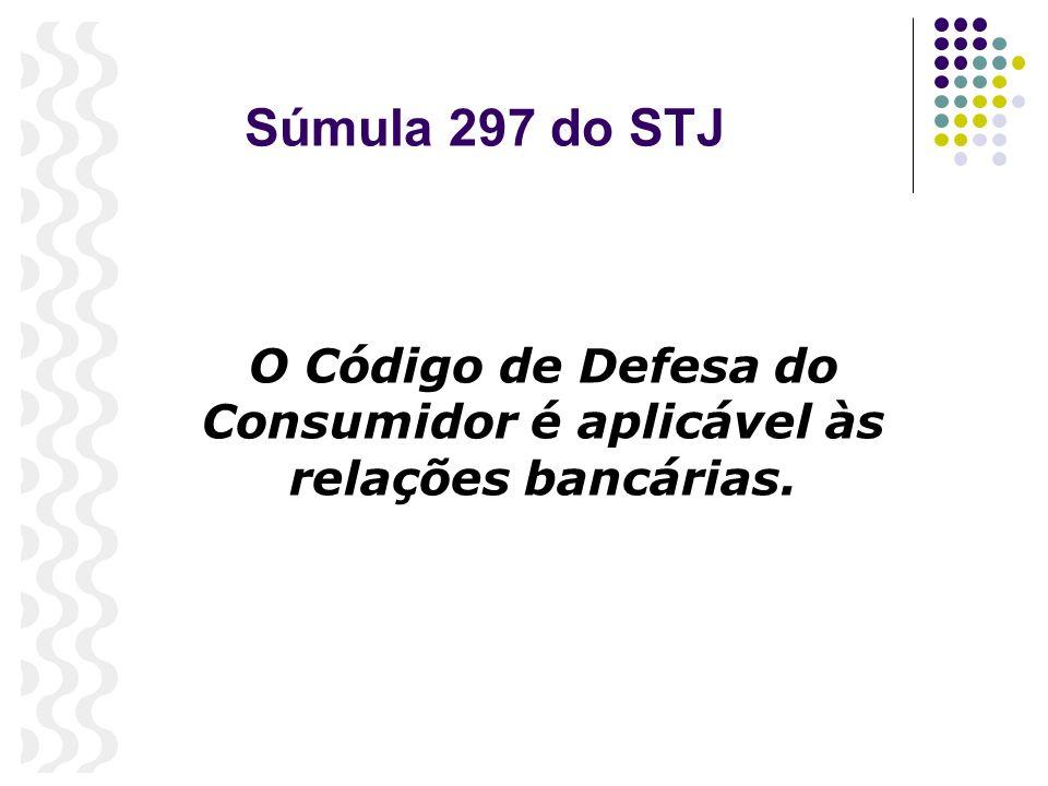 O Código de Defesa do Consumidor é aplicável às relações bancárias.