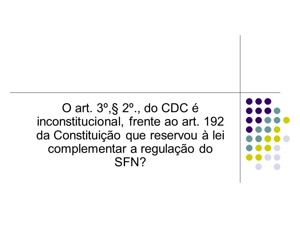 O art. 3º,§ 2º. , do CDC é inconstitucional, frente ao art
