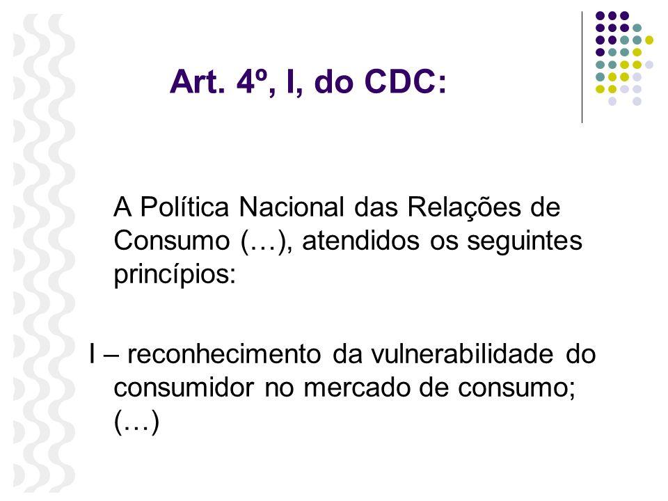 Art. 4º, I, do CDC: A Política Nacional das Relações de Consumo (…), atendidos os seguintes princípios: