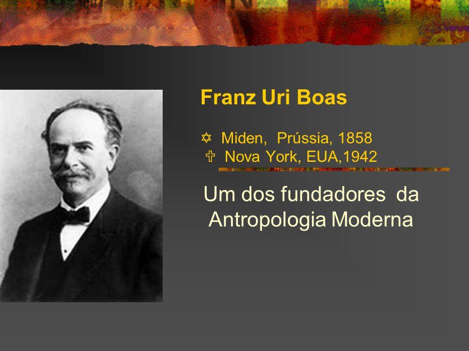 Franz Uri Boas  Miden, Prússia, 1858  Nova York, EUA,1942