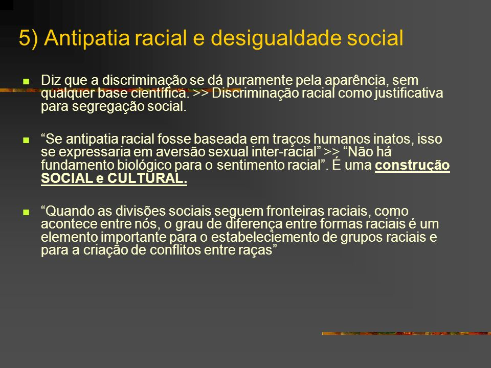 5) Antipatia racial e desigualdade social