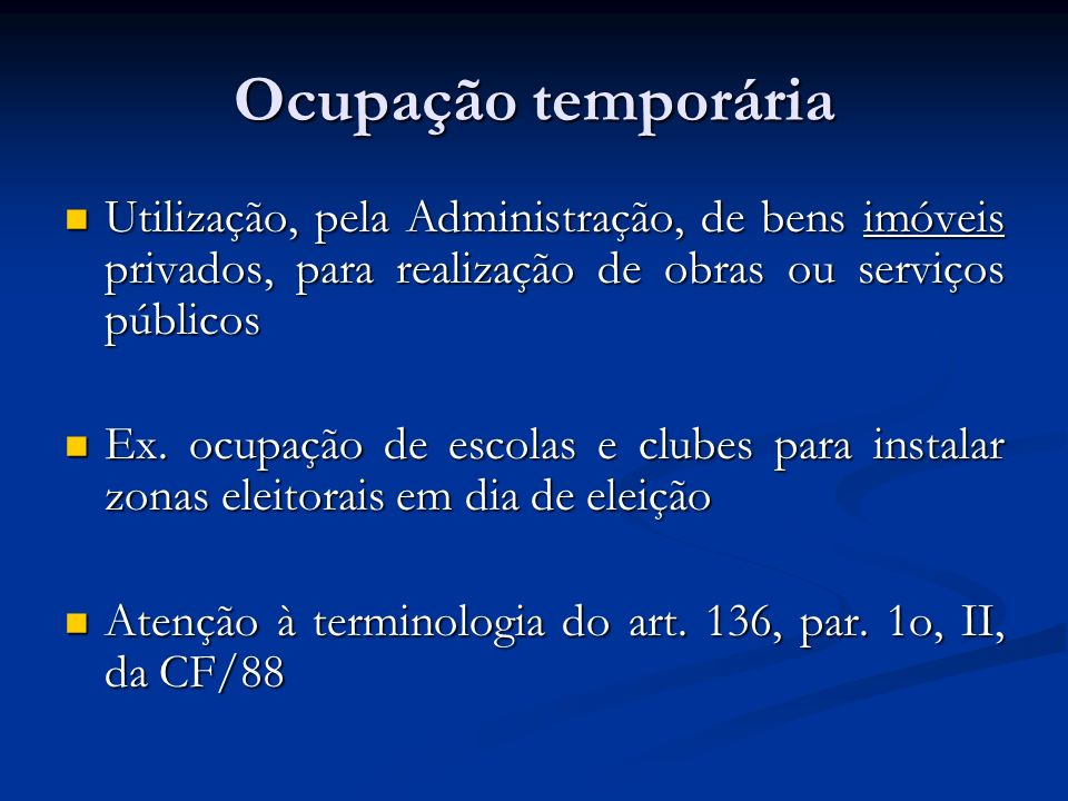 Ocupação temporária Utilização, pela Administração, de bens imóveis privados, para realização de obras ou serviços públicos.