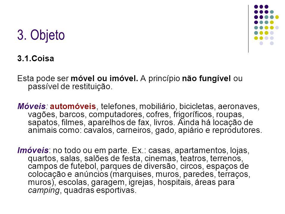 3. Objeto3.1.Coisa. Esta pode ser móvel ou imóvel. A princípio não fungível ou passível de restituição.