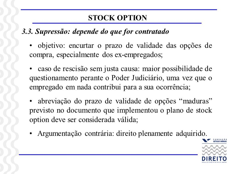 STOCK OPTION 3.3. Supressão: depende do que for contratado.