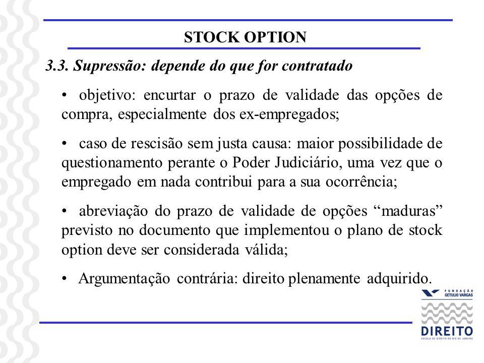STOCK OPTION3.3. Supressão: depende do que for contratado.