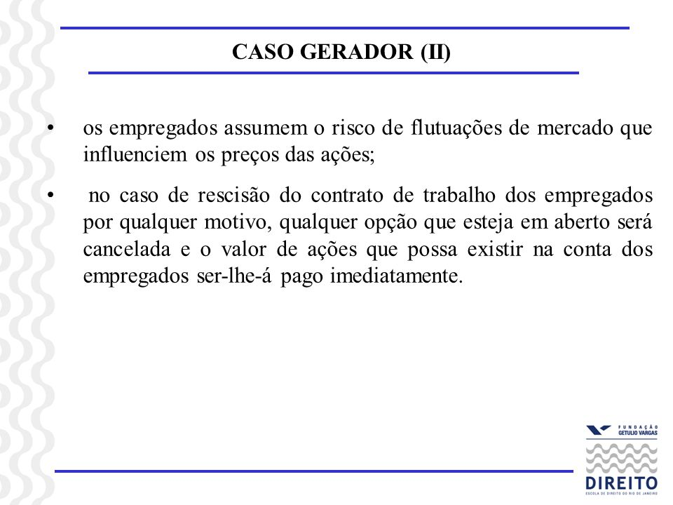 CASO GERADOR (II) os empregados assumem o risco de flutuações de mercado que influenciem os preços das ações;