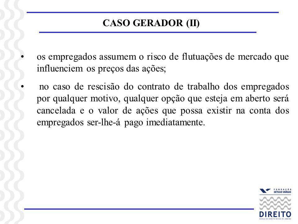 CASO GERADOR (II)os empregados assumem o risco de flutuações de mercado que influenciem os preços das ações;