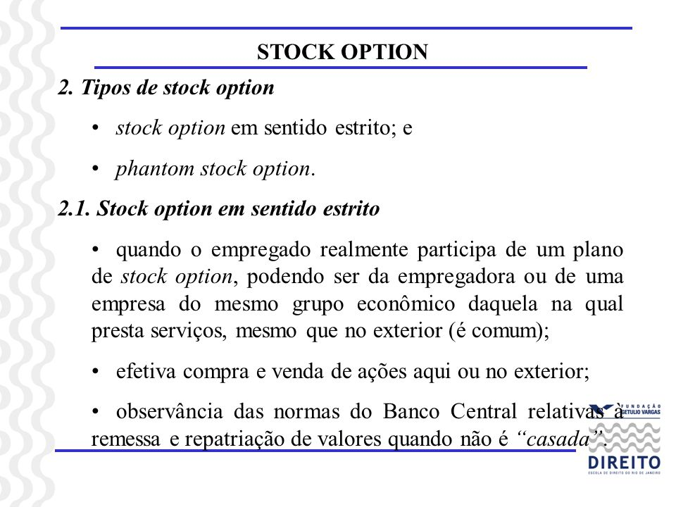 2. Tipos de stock option stock option em sentido estrito; e. phantom stock option. 2.1. Stock option em sentido estrito.