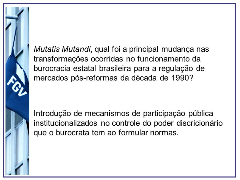 Mutatis Mutandi, qual foi a principal mudança nas transformações ocorridas no funcionamento da burocracia estatal brasileira para a regulação de mercados pós-reformas da década de 1990